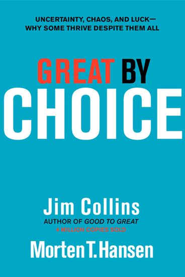 Great by Choice - Uncertainty Chaos and Luck--Why Some Thrive Despite Them All - cover