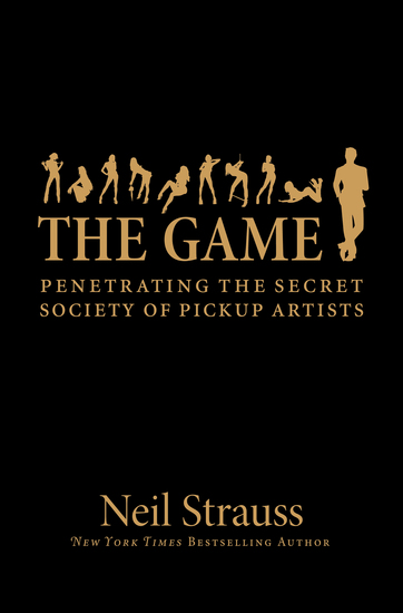The Game - Penetrating the Secret Society of Pickup Artists - cover