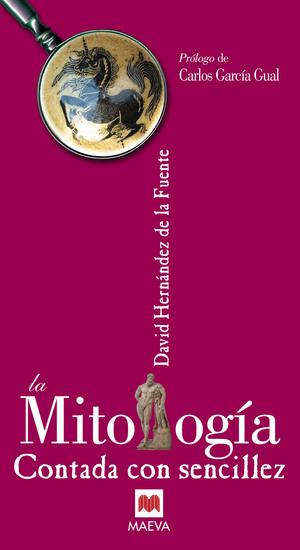 La Mitología contada con sencillez - Los mitos son eternos gracias a su asombrosa capacidad para adaptarse a todas las épocas y a todos los entornos - cover