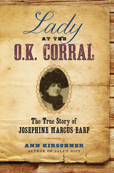 Lady at the OK Corral - The True Story of Josephine Marcus Earp - cover