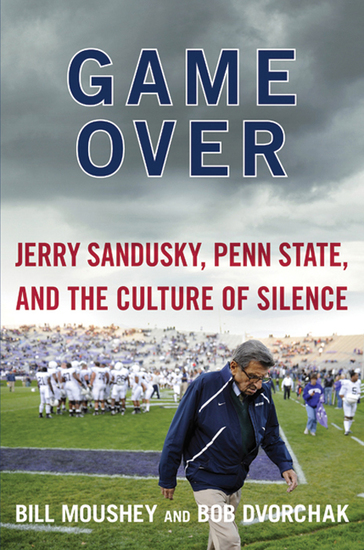 Game Over - Jerry Sandusky Penn State and the Cullture of Silence - cover