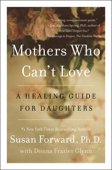 Mothers Who Can't Love - A Healing Guide for Daughters - cover