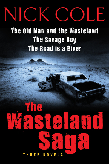 The Wasteland Saga - Three Novels: Old Man and the Wasteland The Savage Boy The Road is a River - cover