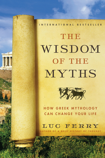 The Wisdom of the Myths - How Greek Mythology Can Change Your Life - cover