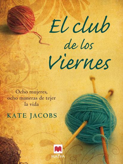 El club de los Viernes - Ocho mujeres ocho maneras de tejer la vida - cover
