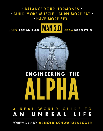 Man 20 Engineering the Alpha - A Real World Guide to an Unreal Life: Build More Muscle Burn More Fat Have More Sex - cover