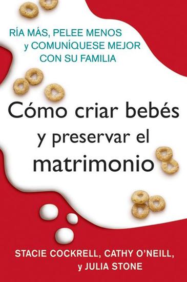 Como criar bebes y preservar el matrimonio - Ria mas pelee menos y comuniquese mejor con su familia - cover