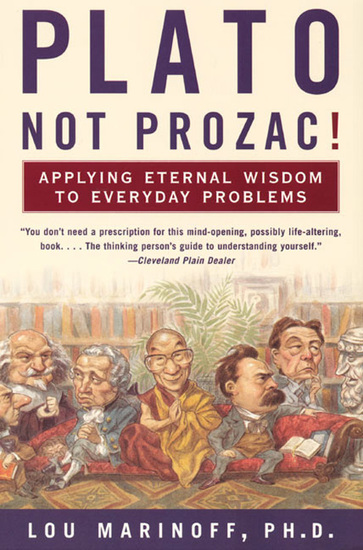 Plato Not Prozac! - Applying Eternal Wisdom to Everyday Problems - cover