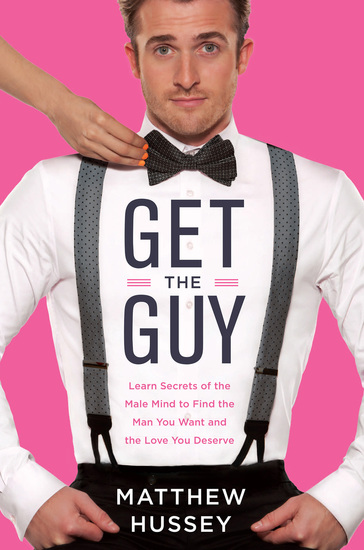 Get the Guy - Learn Secrets of the Male Mind to Find the Man You Want and the Love You Deserve - cover