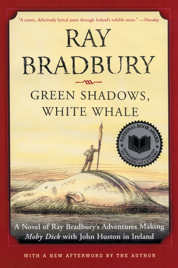 Green Shadows White Whale - A Novel of Ray Bradbury's Adventures Making Moby Dick with John Huston in Ireland - cover