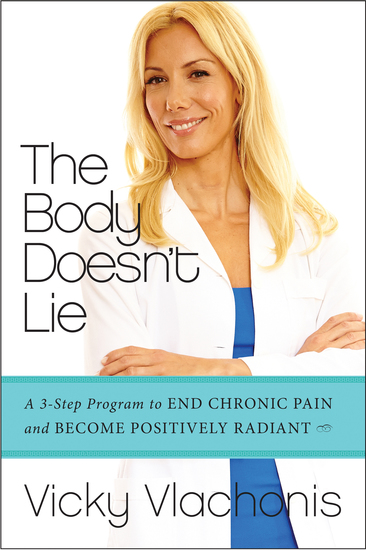 The Body Doesn't Lie - A 3-Step Program to End Chronic Pain and Become Positively Radiant - cover
