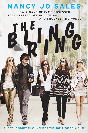 The Bling Ring - How a Gang of Fame-Obsessed Teens Ripped Off Hollywood and Shocked the World - cover