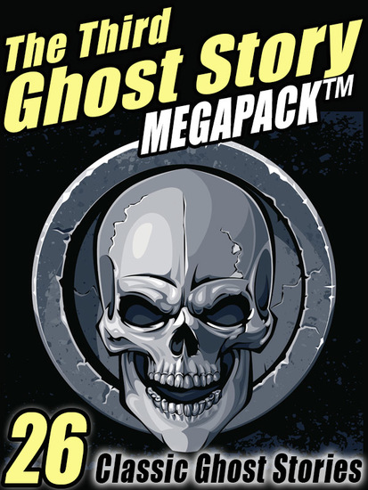 The Third Ghost Story Megapack - 26 Classic Ghost Stories - cover