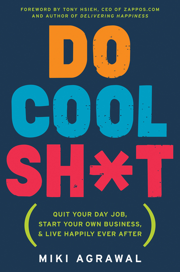Do Cool Sh*t - Quit Your Day Job Start Your Own Business and Live Happily Ever After - cover