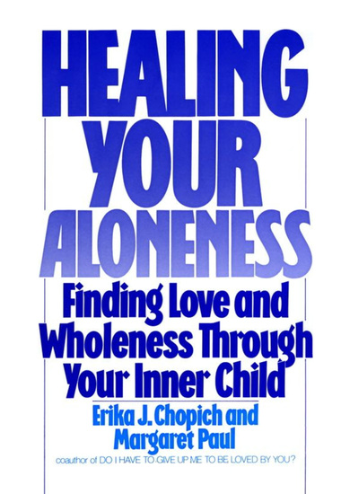 Healing Your Aloneness - Finding Love and Wholeness Through Your Inner Child - cover