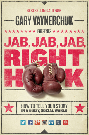 Jab Jab Jab Right Hook - How to Tell Your Story in a Noisy Social World - cover