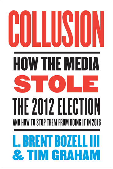 Collusion - How the Media Stole the 2012 Election---and How to Stop Them from Doing It in 2016 - cover