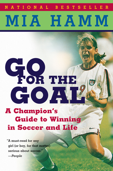 Go For The Goal - A Champion's Guide To Winning In Soccer And Life - cover