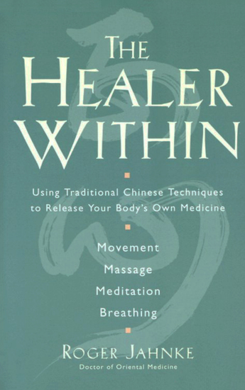 The Healer Within - Using Traditional Chinese Techniques To Release Your Body's Own Medicine *Movement *Massage *Meditation *Breathing - cover
