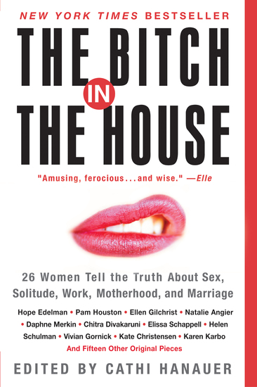 The Bitch in the House - 26 Women Tell the Truth About Sex Solitude Work Motherhood and Marriage - cover