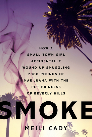 Smoke - How a Small-Town Girl Accidentally Wound Up Smuggling 7000 Pounds of Marijuana with the Pot Princess of Beverly Hills - cover
