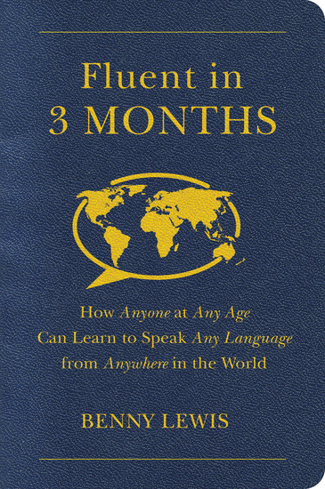 Fluent in 3 Months - How Anyone at Any Age Can Learn to Speak Any Language from Anywhere in the World - cover
