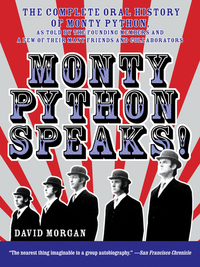 Monty Python Speaks - The Complete Oral History of Monty Python as Told by the Founding Members and a Few of Their Many Friends and Collaborators