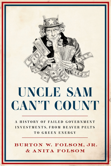 Uncle Sam Can't Count - A History of Failed Government Investments from Beaver Pelts to Green Energy - cover