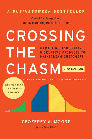 Crossing the Chasm 3rd Edition - Marketing and Selling Disruptive Products to Mainstream Customers - cover
