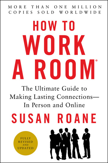 How to Work a Room 25th Anniversary Edition - The Ultimate Guide to Making Lasting Connections--In Person and Online - cover