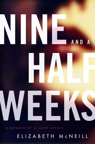 Nine and a Half Weeks - A Memoir of a Love Affair - cover