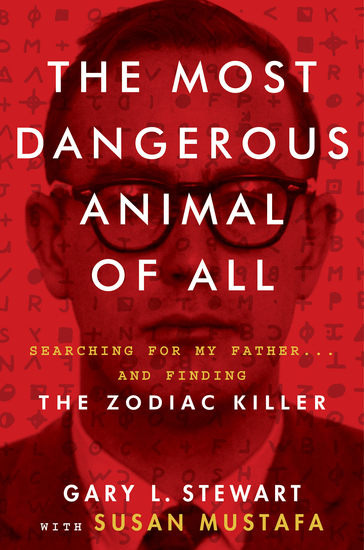 The Most Dangerous Animal of All - Searching for My Father and Finding the Zodiac Killer - cover