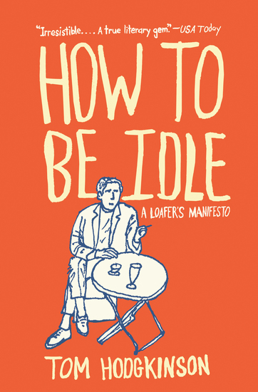 How to Be Idle - A Loafer's Manifesto - cover