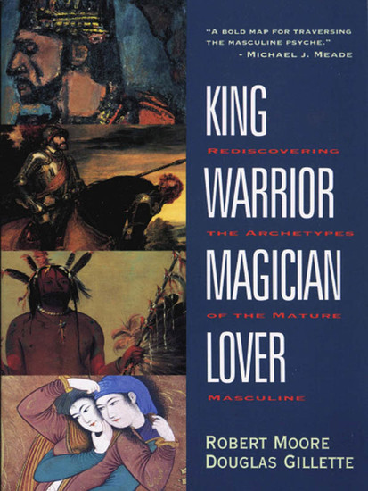 King Warrior Magician Lover - Rediscovering the Archetypes of the Mature Masculine - cover