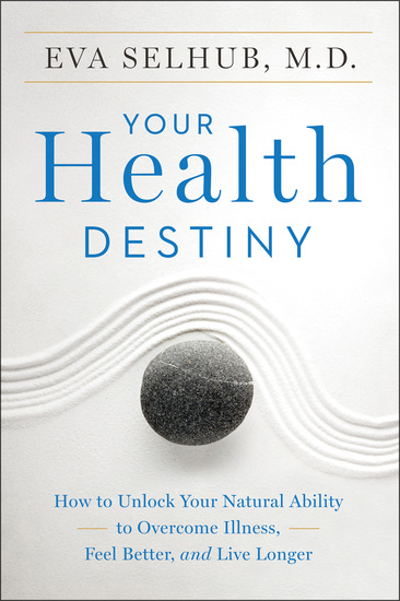 Your Health Destiny - How to Unlock Your Natural Ability to Overcome Illness Feel Better and Live Longer - cover