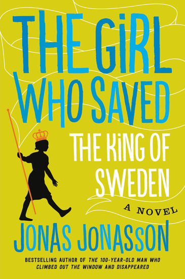 The Girl Who Saved the King of Sweden - A Novel - cover