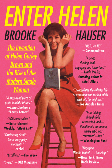Enter Helen - The Invention of Helen Gurley Brown and the Rise of the Modern Single Woman - cover