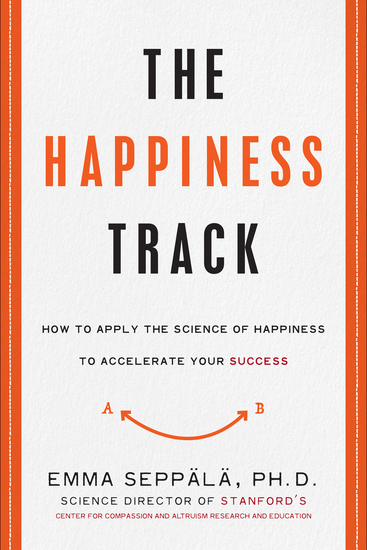 The Happiness Track - How to Apply the Science of Happiness to Accelerate Your Success - cover