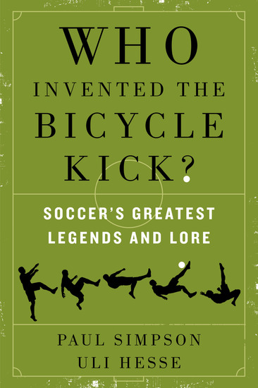 Who Invented the Bicycle Kick? - Soccer's Greatest Legends and Lore - cover