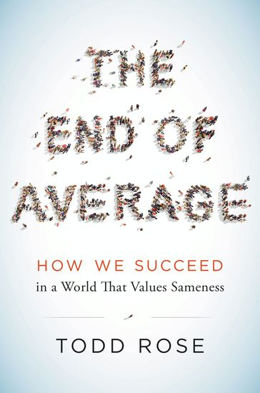 The End of Average - How We Succeed in a World That Values Sameness - cover
