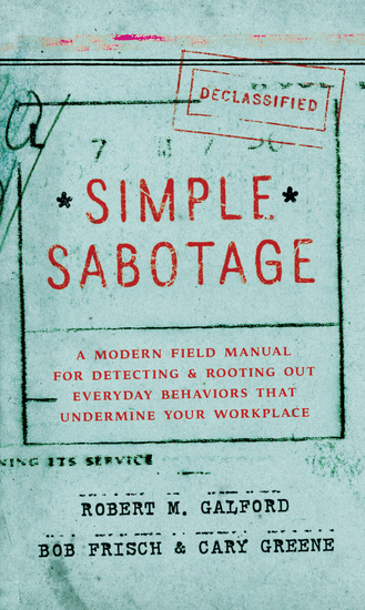 Simple Sabotage - A Modern Field Manual for Detecting and Rooting Out Everyday Behaviors That Undermine Your Workplace - cover
