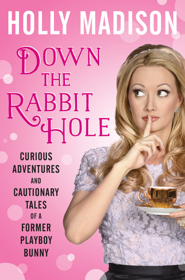 Down the Rabbit Hole - Curious Adventures and Cautionary Tales of a Former Playboy Bunny - cover