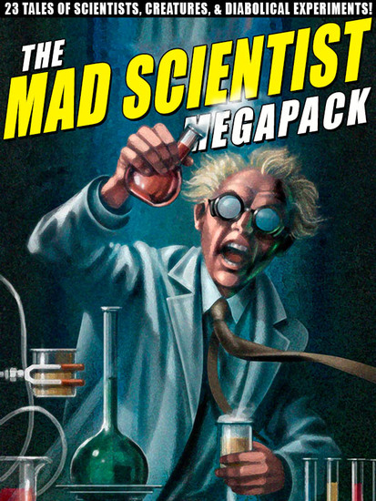 The Mad Scientist Megapack - 23 Tales of Scientists Creatures & Diabolical Experiments! - cover