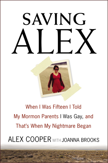 Saving Alex - When I Was Fifteen I Told My Mormon Parents I Was Gay and That's When My Nightmare Began - cover