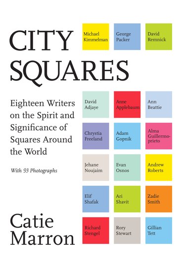 City Squares - Eighteen Writers on the Spirit and Significance of Squares Around the World - cover