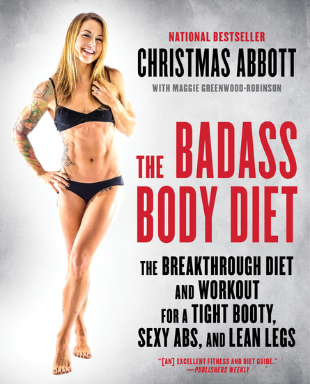 The Badass Body Diet - The Breakthrough Diet and Workout for a Tight Booty Sexy Abs and Lean Legs - cover