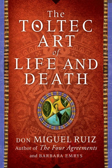 The Toltec Art of Life and Death - A Story of Discovery - cover