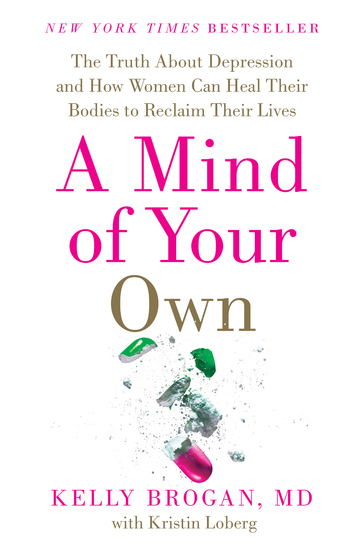 A Mind of Your Own - The Truth About Depression and How Women Can Heal Their Bodies to Reclaim Their Lives - cover