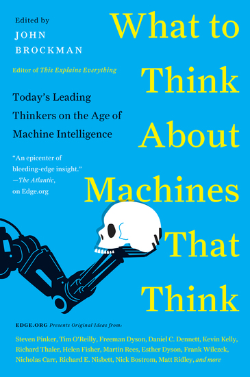 What to Think About Machines That Think - Today's Leading Thinkers on the Age of Machine Intelligence - cover