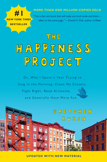 The Happiness Project (Revised Edition) - Or Why I Spent a Year Trying to Sing in the Morning Clean My Closets Fight Right Read Aristotle and Generally Have More Fun - cover